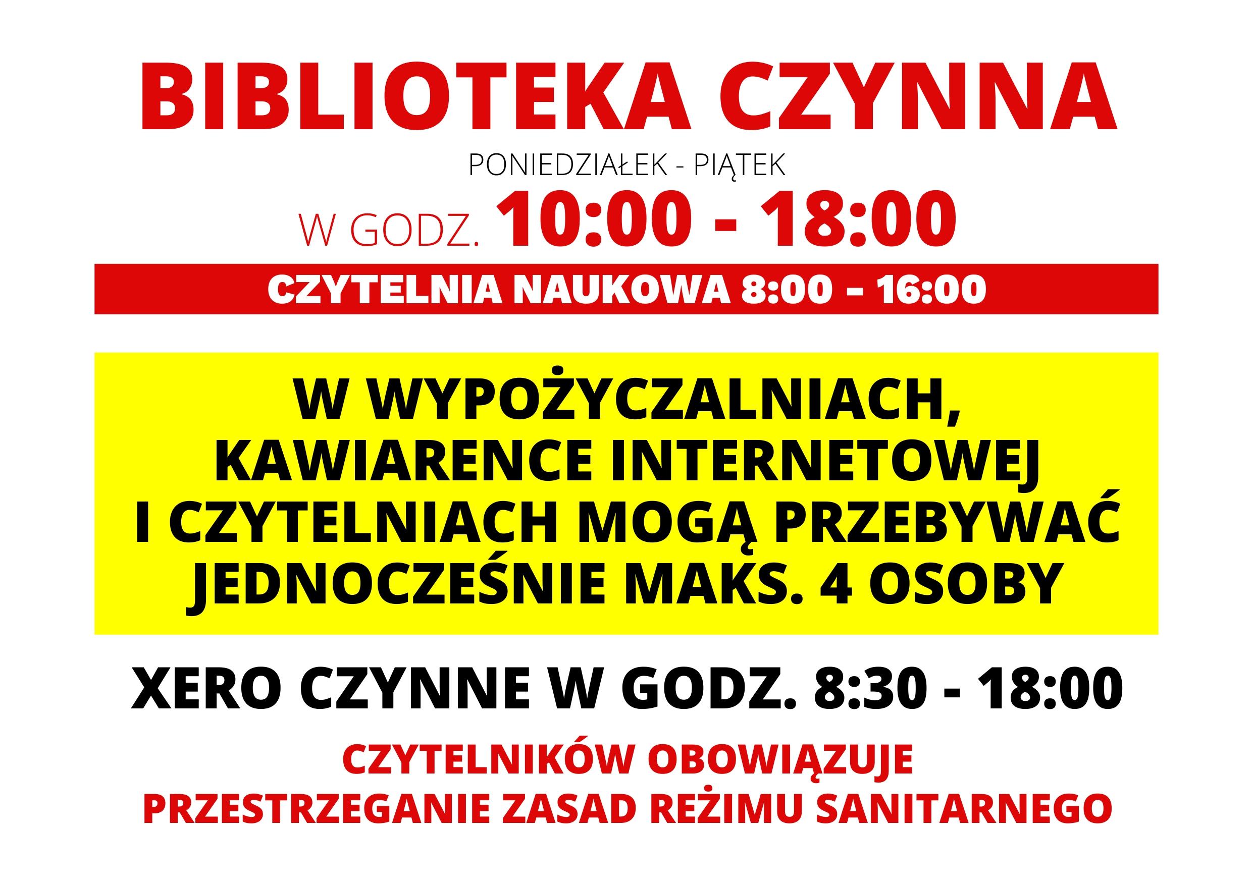 biblioteka czynna poniedziałek - piątek w godzinach 10:00 - 18:00 (czytelnia naukowa 8:00 - 16:00). w wypożyczalniach,  kawiarence internetowej i czytelniach mogą przebywać jednocześnie maks. 4 osoby. xero czynne w godz. 8:30 - 18:00. Czytelników obowiązuje  przestrzeganie zasad reżimu sanitarnego.